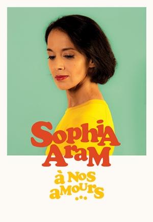 SOPHIA ARAM - A nos amours...