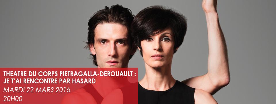 THEATRE DU CORPS PIETRAGALLA - DEROUAULT : JE T'AI RENCONTRE PAR HASARD